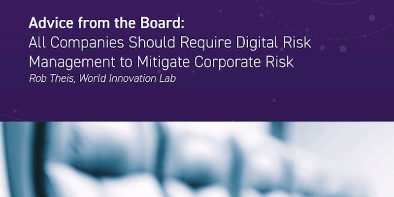 Why All Companies, CEO, CFO, CLO, and Board of Directors Should Require Digital Risk Management to Mitigate Corporate Risk