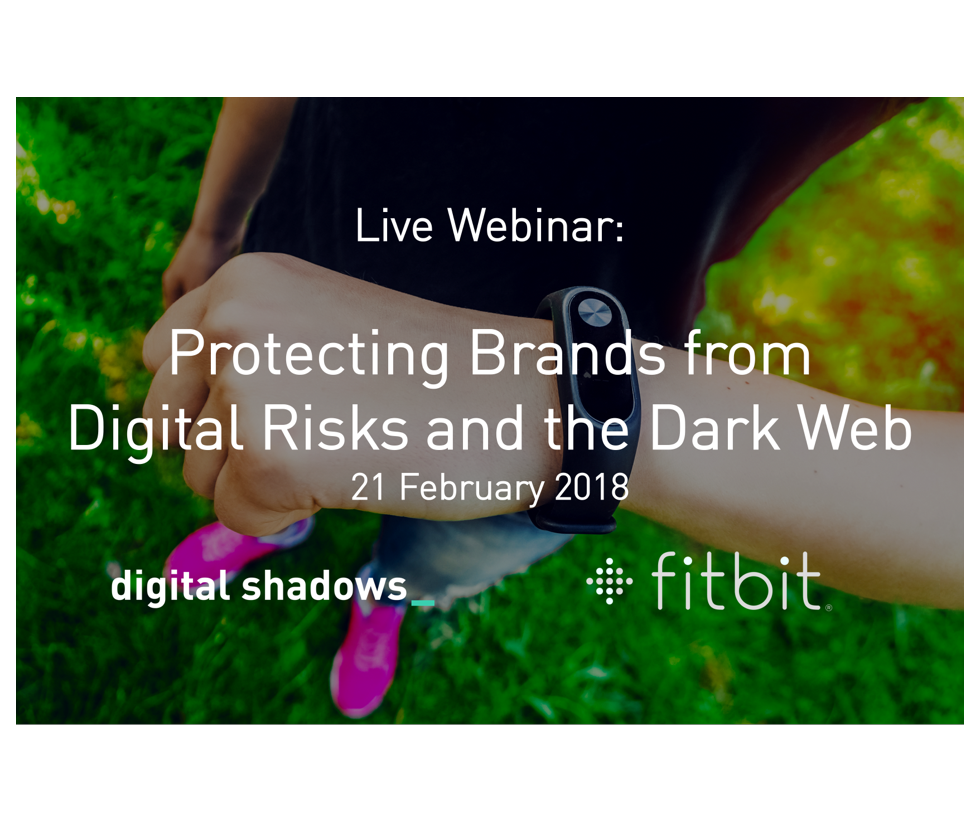 Live Webinar: Protecting Brands from Digital Risks and the Dark Web with FitBit