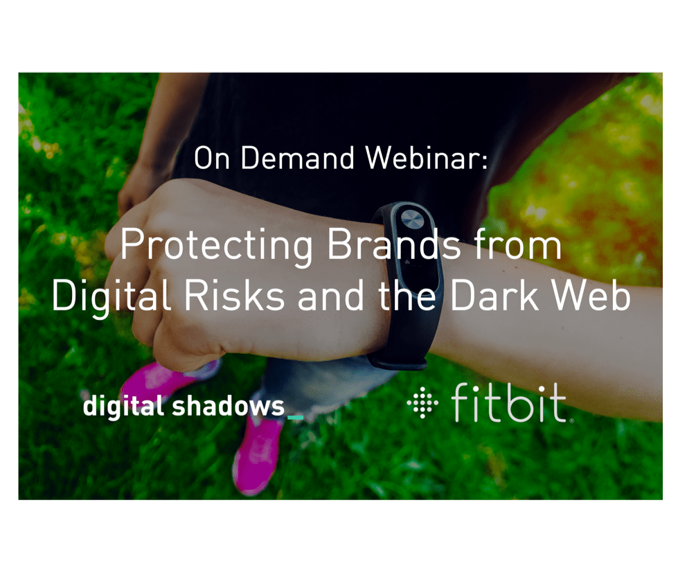 Recorded Webinar with Fitbit: Protecting Brands from Digital Risks and the Dark Web