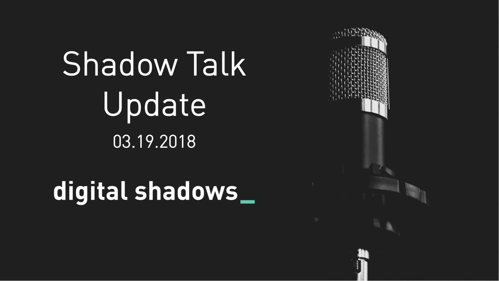 Shadow Talk Update – 03.19.2018
