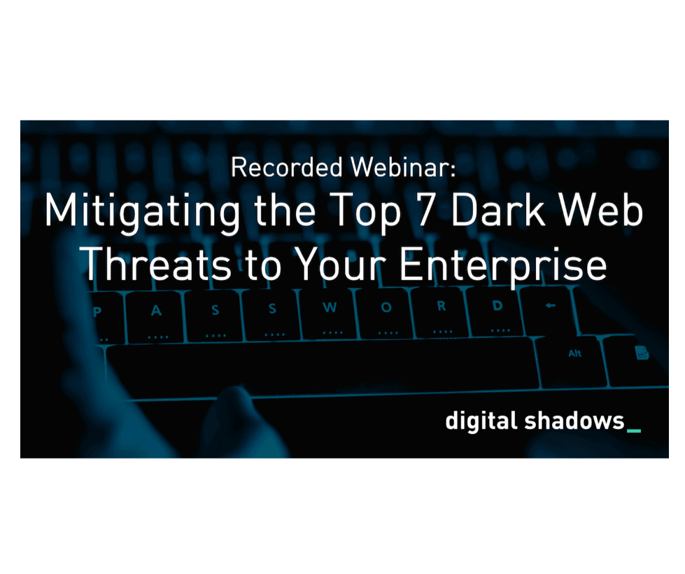Recorded Webinar: Mitigating the Top 7 Dark Web Threats to Your Enterprise
