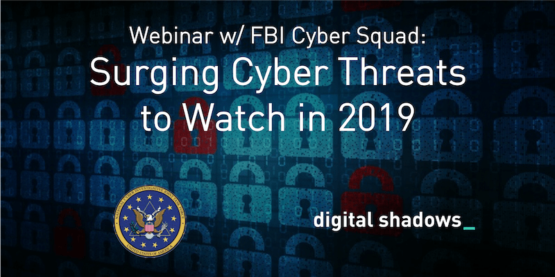 Cyber Threats to Watch in 2019: Key Takeaways from our webinar with the FBI Cyber Squad