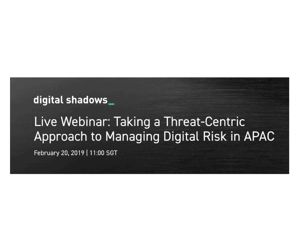 Live Webinar: Taking a Threat-Centric Approach to Managing Digital Risk in APAC