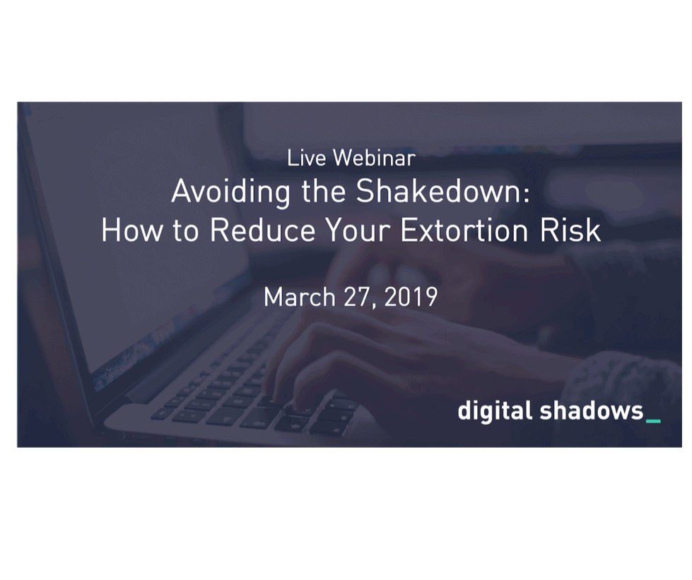 Recorded Webinar: Avoiding the Shakedown: How to Reduce Your Extortion Risks