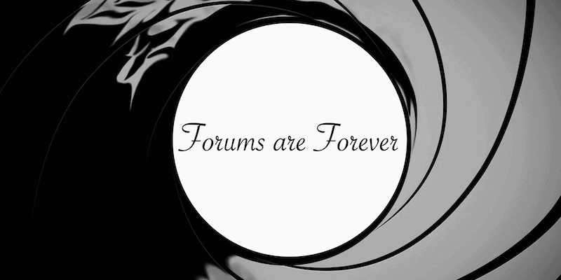 Forums are Forever – Part 2: Shaken, but not Stirred