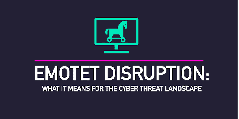 Emotet Disruption: what it means for the cyber threat landscape