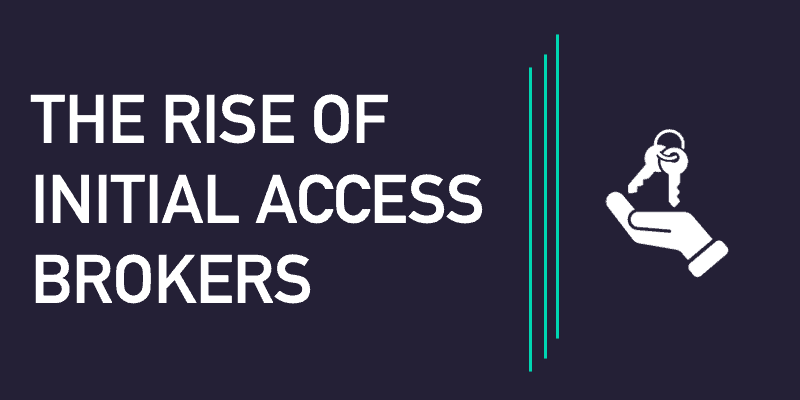 The Rise of Initial Access Brokers