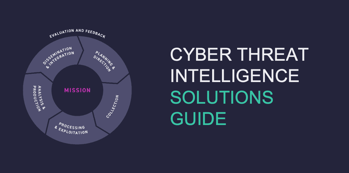 3 Reasons to Download our New Cyber Threat Intelligence Solutions Guide