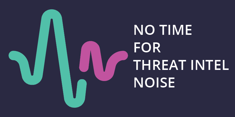 No Time for Threat Intel Noise