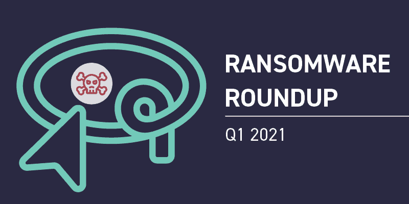 Q1 Ransomware Roundup