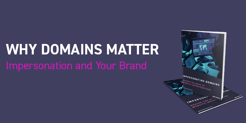 Why Domains Matter: Impersonations and Your Brand