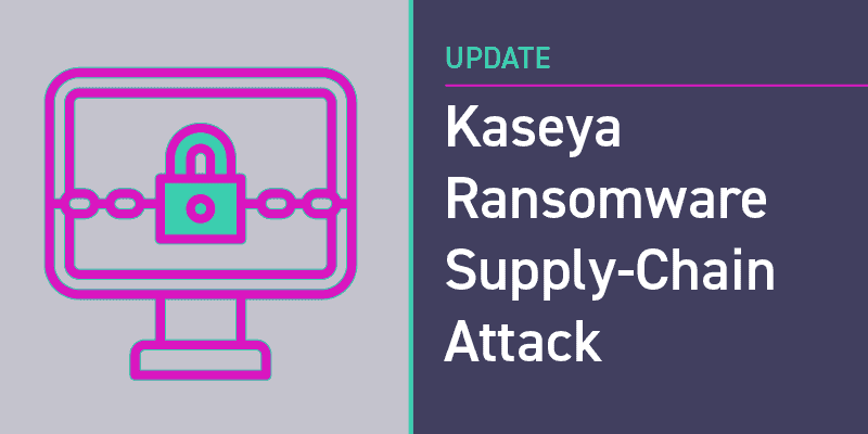 Kaseya Ransomware Supply-Chain Attack: What We Know So Far